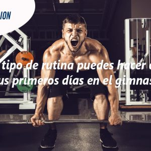 Rutinas en el gimnasio | ¿Qué tipo de rutina puedes hacer durante tus primeros días en el gimnasio?